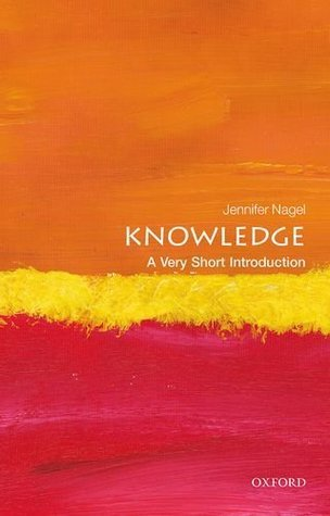 Knowledge A Very Short Introduction by Jennifer Nagel (z-lib.org)