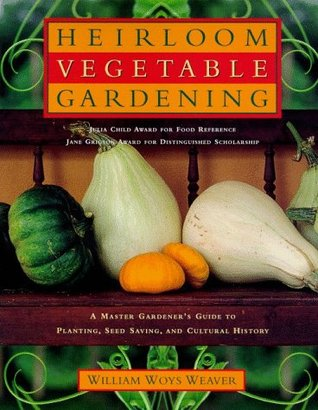 Heirloom Vegetable Gardening by William Woys Weaver