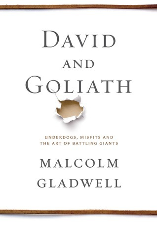 David and Goliath  Underdogs, Misfits, and the Art of Battling Giants (2013, Little, Brown and Company)