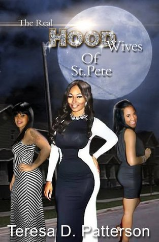 The Real Hood Wives of St. Pete. by Teresa D. Patterson