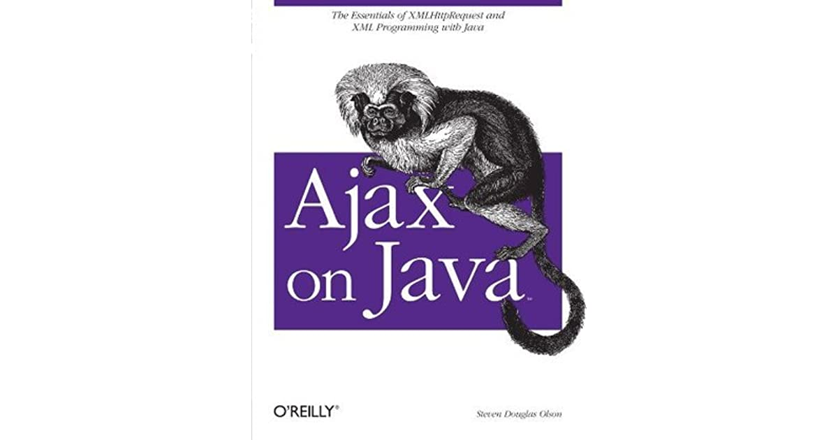 The Essentials of XMLHttpRequest and XML Programming with Java Ajax on Java