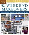 52 Weekend Makeovers: Easy Projects to Transform Your Home Inside Out