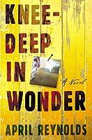 Knee-Deep in Wonder: A Novel
