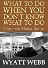 What To Do When You Don't Know What To Do: Common Horse Sense