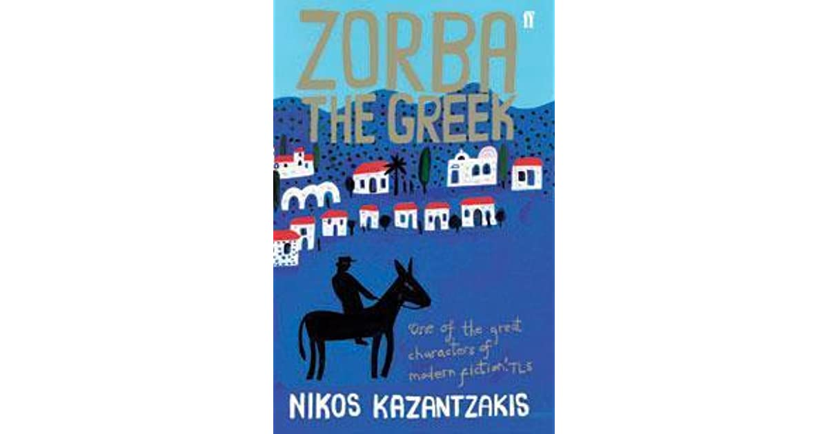 zorba the greek essay Isu novel comparison: zorba the greek and the pearl the purpose of this essay is to compare and contrast two novels, kazantakis, zorba the greek and steinbeck's, the pearl the author uses the protagonist in each novel to discuss the role of power in peoples lives the two characters are each very.