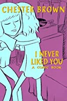 I Never Liked You: A Comic Book