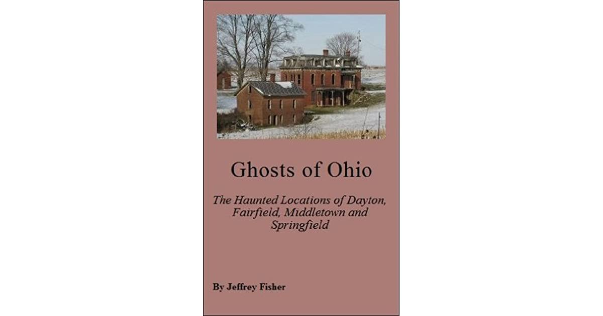 Read e-book Ghosts of Ohio: The Haunted Locations of Dayton
