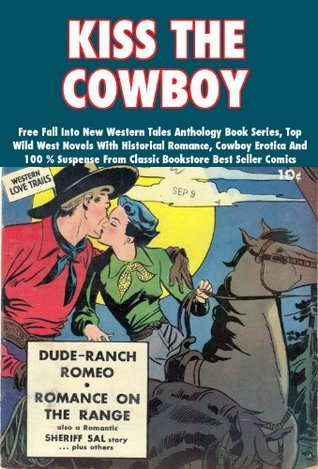 Kiss The Cowboy - Free Fall Into New Western Tales Anthology Book Series, Top Wild West Novels With Historical Romance, Cowboy Erotica And 100 % Suspense From Classic Bookstore Best Seller Comics