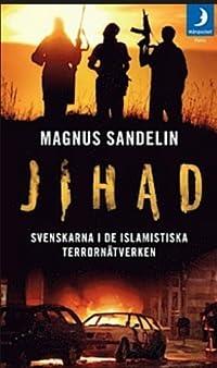 Jihad - svenskarna i de islamistiska terrornätverken