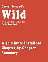 Wild by Cheryl Strayed - A 30-minute Chapter-by-Chapter Summary