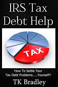 IRS Tax Debt Help - How to Settle Your IRS Tax Debt Yourself