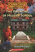 The Haunting of Hillside School (Cabin Creek Mysteries #4)
