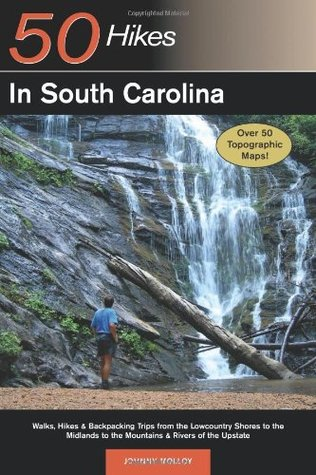 Explorer's Guide 50 Hikes in South Carolina: Walks, Hikes  Backpacking Trips from the Lowcountry Shores to the Midlands to the Mountains  Rivers of the Upstate