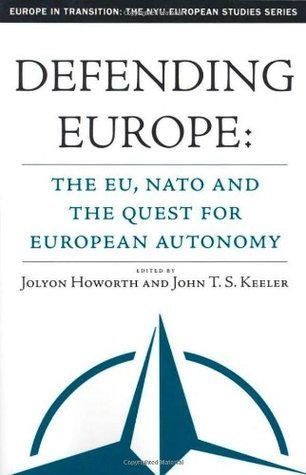 Defending Europe The EU, NATO, and the Quest for European Autonomy