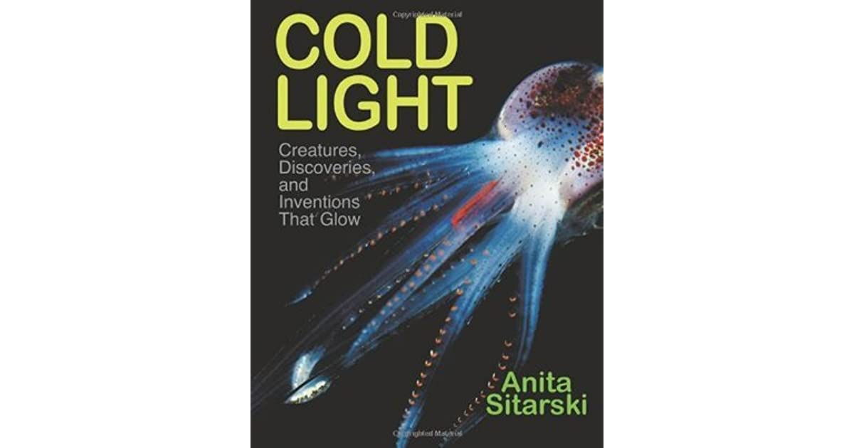 Cold Light Creatures Discoveries And Inventions That