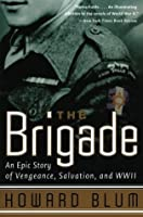 The Brigade: An Epic Story of Vengeance, Salvation & WWII