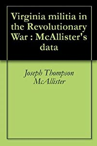 Virginia militia in the Revolutionary War : McAllister's data