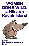 Women Gone Wild on Kayak Island (CJ's Outdoor Adventure Series)
