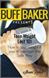 Teen weight loss diets 101 - How to Lose Weight Teenagers ( The Buff Baker Fitness & Health Series ): The Definitive guide to Teen Weight Loss and Dieting for Teenagers