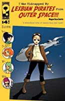 I Was Kidnapped by Lesbian Pirates from Outer Space #4