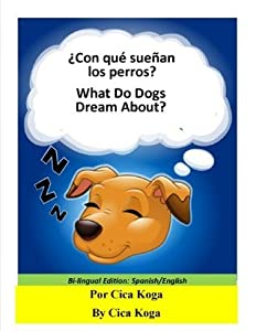 ¿Con qué sueñan los perros? / What Do Dogs Dream About?: Bilingual Edition: Spanish/English