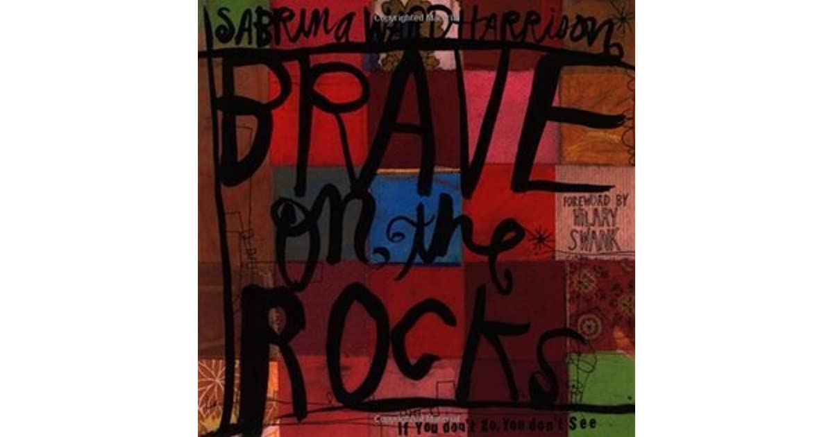 Brave On The Rocks If You Dont Go You Dont See By Sabrina Ward Harrison