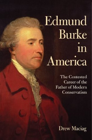Edmund Burke in America  The Contested Career of the Father of Modern Conservatism
