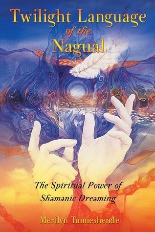 Twilight Language of the Nagual The Spiritual Power of Shamanic Dreaming
