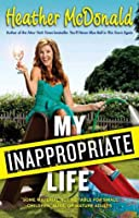My Inappropriate Life: Some Material May Not Be Suitable for Small Children, Nuns, or Mature Adults