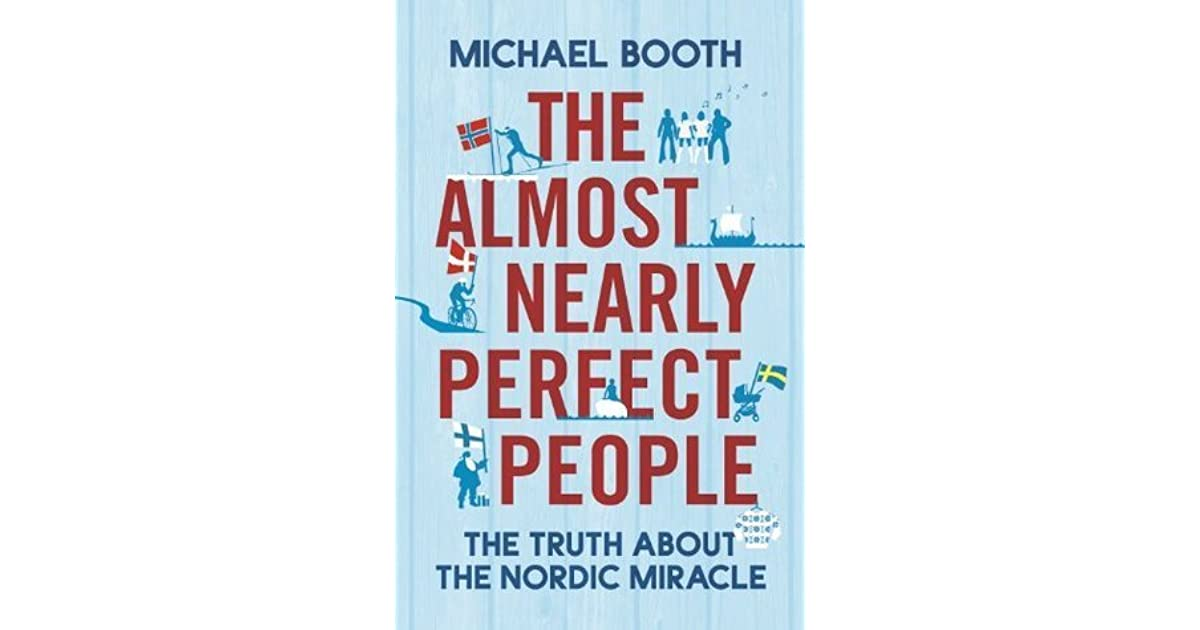 The almost nearly perfect people behind the myth of the the almost nearly perfect people behind the myth of the scandinavian utopia by michael booth fandeluxe Images