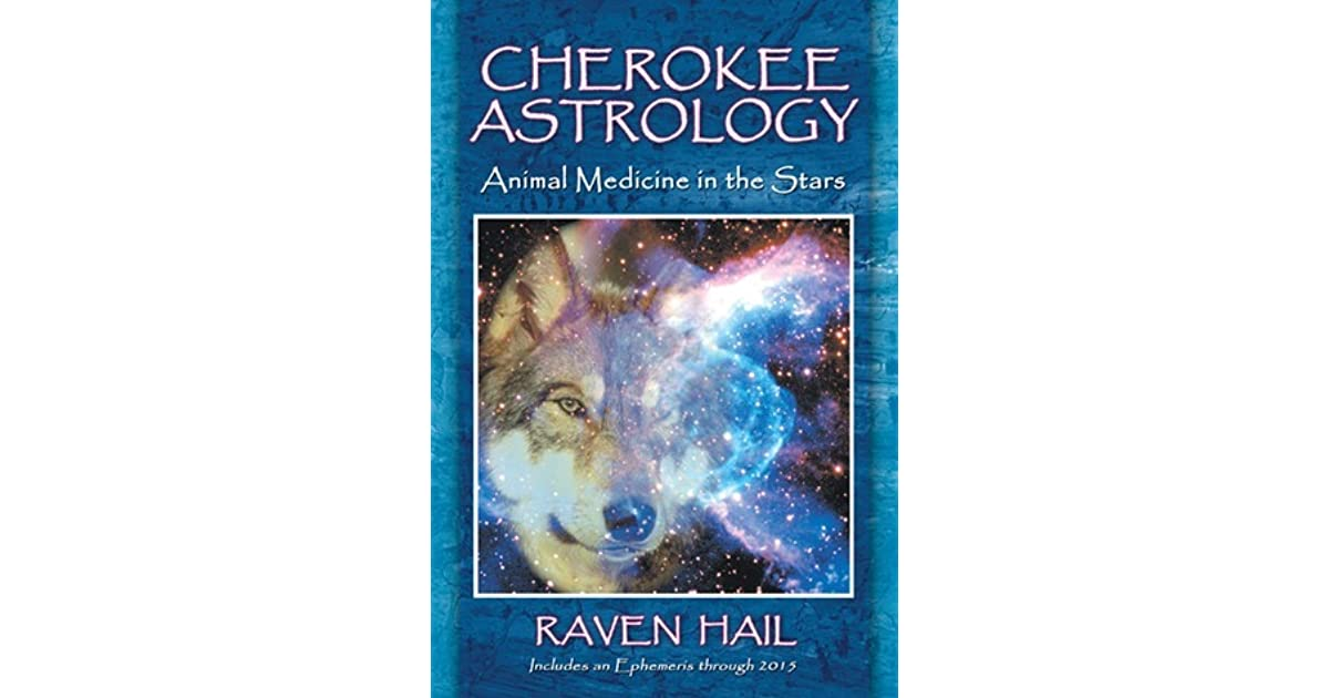 Cherokee Astrology: Animal Medicine in the Stars by Raven Hail