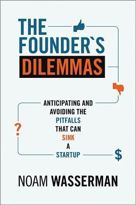 The Founder's Dilemmas: Anticipating and Avoiding the Pitfalls That Can Sink a Startup (Kauffman Foundation Series on Innovation and Entrepreneurship)