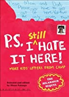 P.S. I Still Hate It Here: More Kids' Letters from Camp