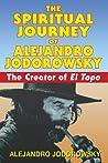 The Spiritual Journey of Alejandro Jodorowsky by Alejandro Jodorowsky