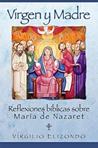 Virgen y Madre: Reflexiones bíblicas sobre María de NazaretVirgen y Madre: Reflexiones bíblicas sobre María de Nazaret