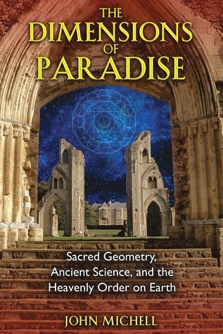 The Dimensions of Paradise Sacred Geometry, Ancient Science, and the Heavenly Order on Earth, 2nd Edition