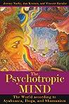 The Psychotropic Mind: The World According to Ayahuasca and Iboga