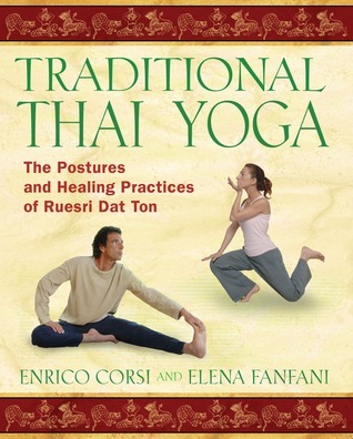 Traditional Thai Yoga The Postures and Healing Practices of Ruesri Dat Ton