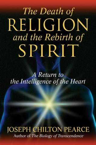 The Death of Religion and the Rebirth of Spirit A Return to the Intelligence of the Heart