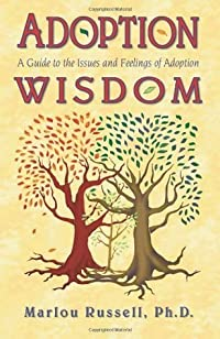 Adoption Wisdom: A Guide to the Issues and Feelings of Adoption