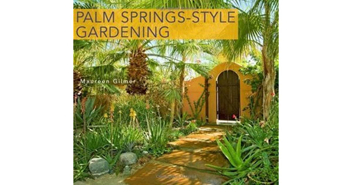 The Complete Guide to Plants and Practices for Gorgeous Dryland Gardens Palm Springs-Style Gardening