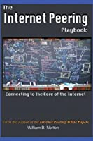 The Internet Peering Playbook: Connecting to the Core of the Internet (Internet Operations Series)