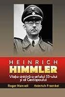 Heinrich Himmler: Viata sinistra a sefului SS-ului si al Gestapoului