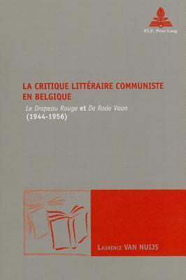 La Critique Litteraire Communiste En Belgique: -Le Drapeau Rouge- Et -de Rode Vaan- (1944-1956)