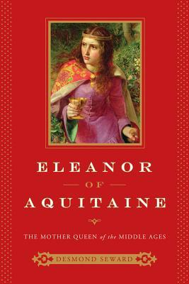 Eleanor of Aquitaine: The Mother Queen of the Middle Ages