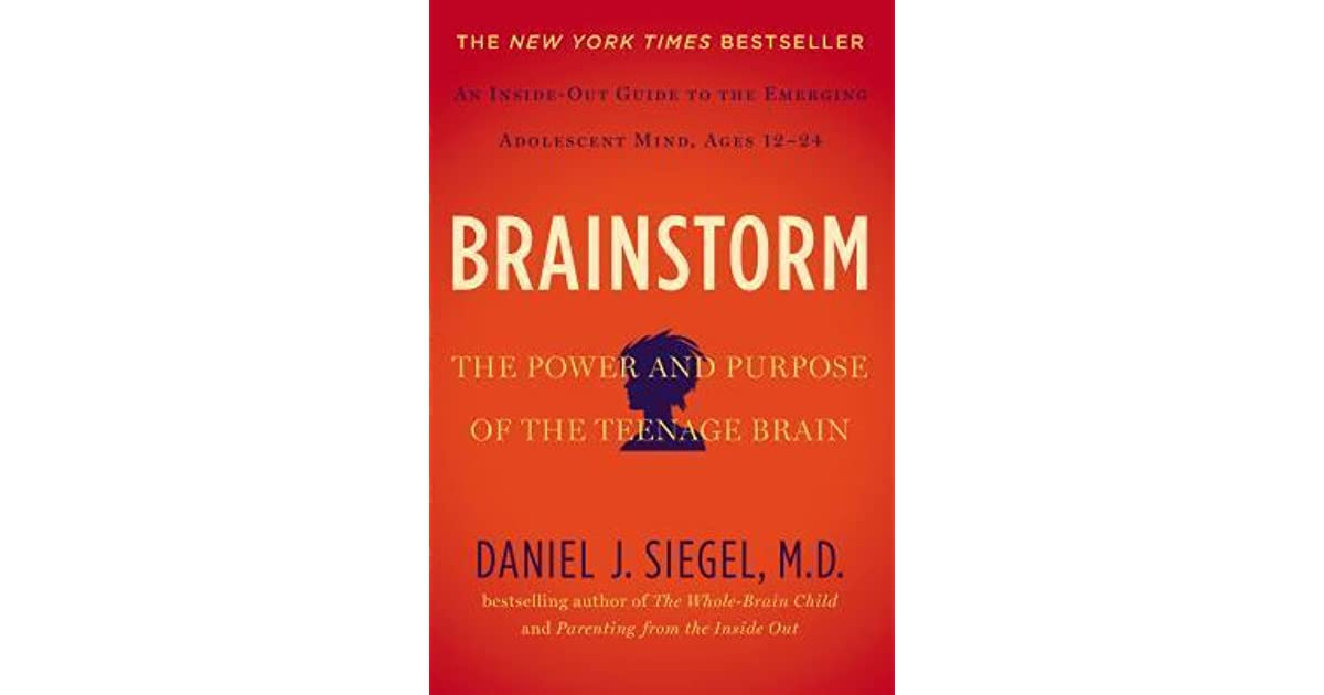 The Purpose Of Teenage Brain >> Brainstorm The Teenage Brain From The Inside Out By Daniel J Siegel