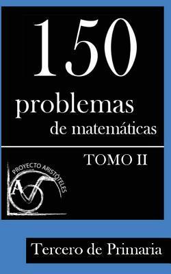 150 Problemas de Matematicas Para Tercero de Primaria (Tomo 2)