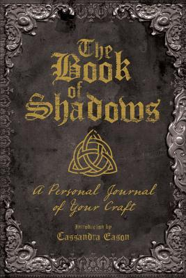 The Book of Shadows: A Personal Journal of Your Craft by
