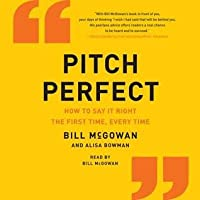 Pitch Perfect: When You Absolutely, Positively Must Get Your Point Across