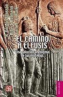 El camino a Eleusis: Una solución al enigma de los misterios